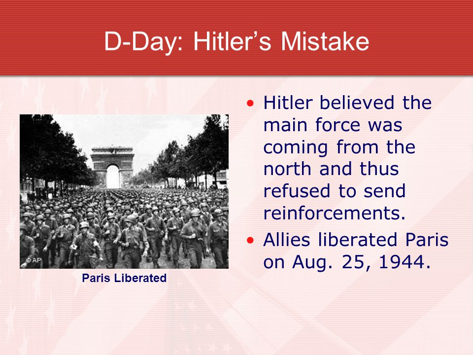 D-Day: Hitler's Mistake Hitler believed the main force was coming from the north and thus refused to send reinforcements.