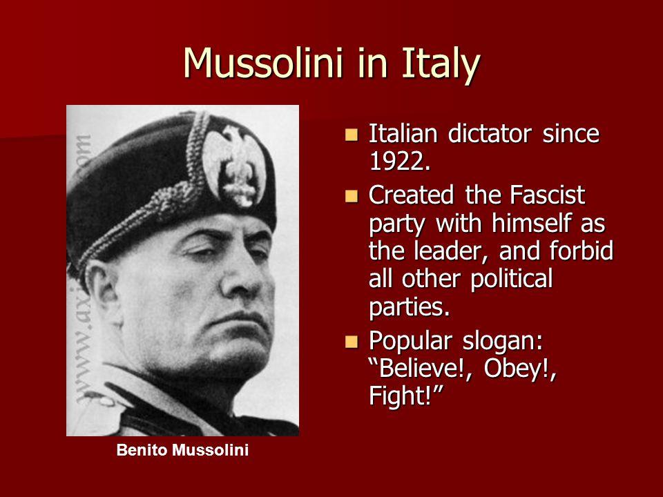 Mussolini in Italy Italian dictator since 1922. Italian dictator since 1922.