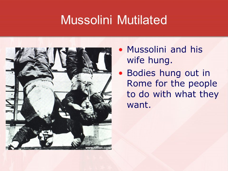 Mussolini Mutilated Mussolini and his wife hung.