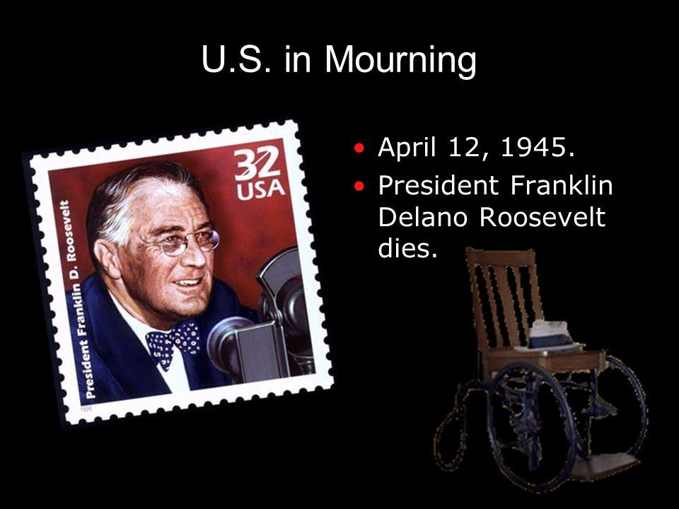 U.S. in Mourning April 12, 1945. President Franklin Delano Roosevelt dies.