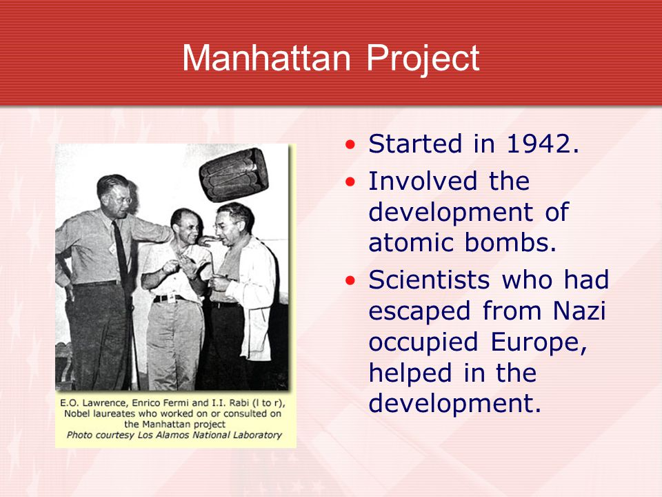 Manhattan Project Started in 1942. Involved the development of atomic bombs.