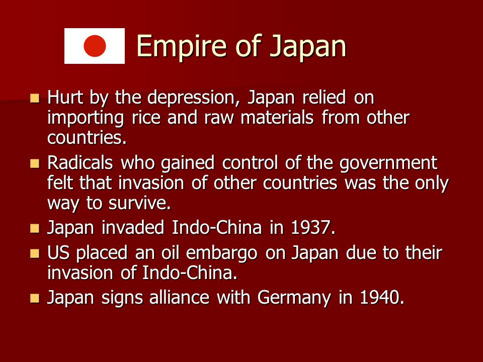 Empire of Japan Hurt by the depression, Japan relied on importing rice and raw materials from other countries.