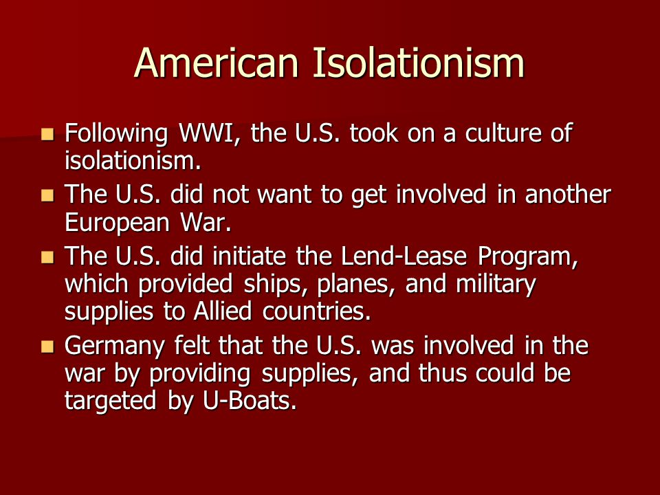 American Isolationism Following WWI, the U.S. took on a culture of isolationism.