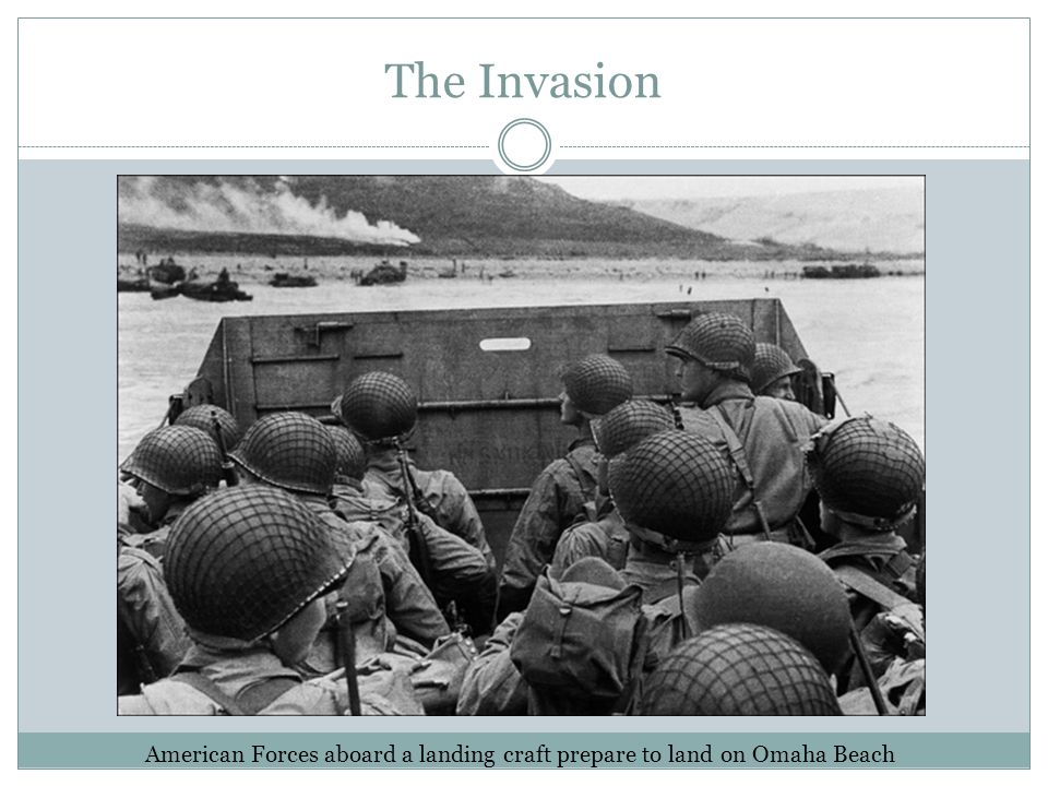 The Invasion American Forces aboard a landing craft prepare to land on Omaha Beach