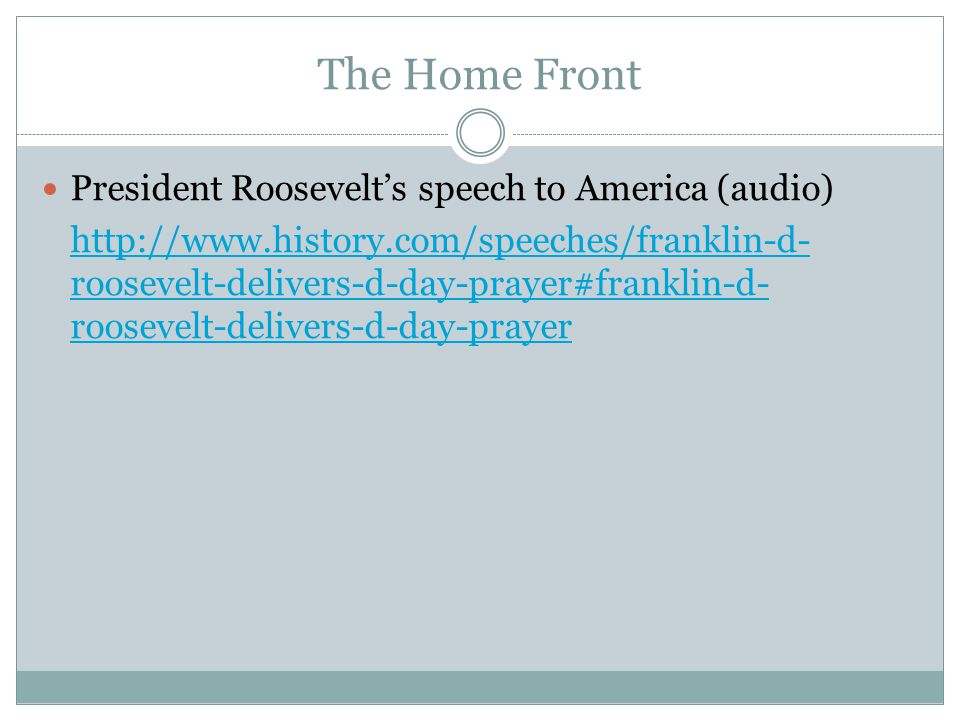 The Home Front President Roosevelt's speech to America (audio) http://www.history.com/speeches/franklin-d- roosevelt-delivers-d-day-prayer#franklin-d- roosevelt-delivers-d-day-prayer