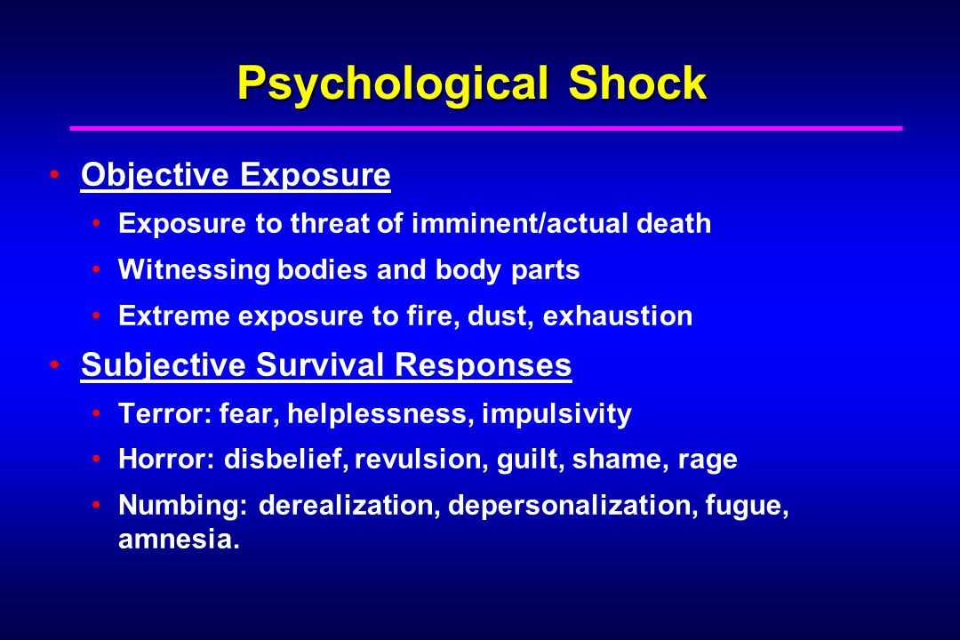 Issues to be Assessed in the Treatment of Traumatic Sequelae of Disaster (cont.) Self report can be misleading or incorrect due to: Denial (person cannot admit to self that he/she has a problem) A tough guy, macho image needs to be maintained Peer culture (e.g.