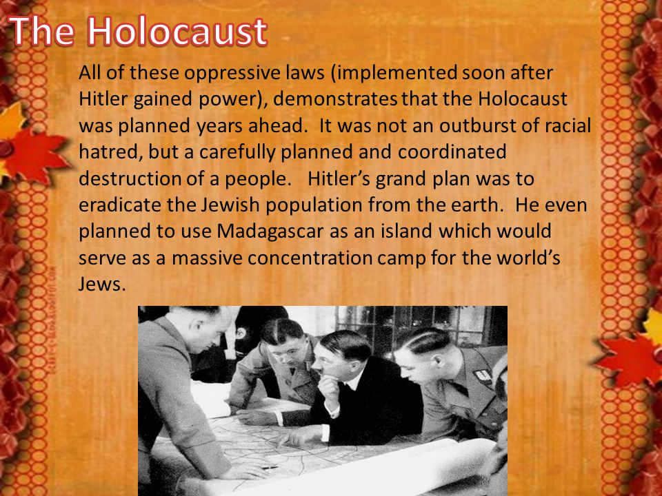 All of these oppressive laws (implemented soon after Hitler gained power), demonstrates that the Holocaust was planned years ahead. It was not an outb