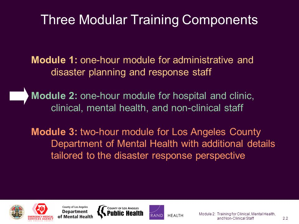 Module 2: Training for Clinical, Mental Health, and Non-Clinical Staff2.53 Needs Resulting from Restricted Movement: Special Populations Children in isolation/quarantine should have access to –Parents or Child Life professionals or child care specialists –Games, books, etc.