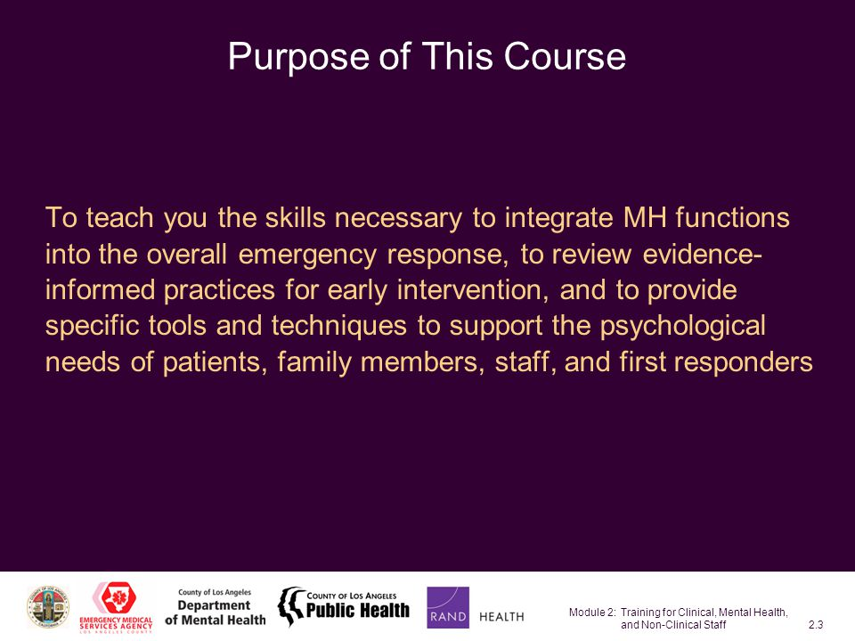 Module 2: Training for Clinical, Mental Health, and Non-Clinical Staff2.24 Behavioral Responses in Children Clingy behaviors Aggression or disruption Defiance or belligerence Hyperactivity (as a presentation of anxiety) Withdrawal or avoidance Regressive behaviors Refusal to attend school or day care Relationship changes—difficulty getting along with siblings or parents Risk taking (drugs or alcohol—teens) Reenacting events (through play) Self-blame