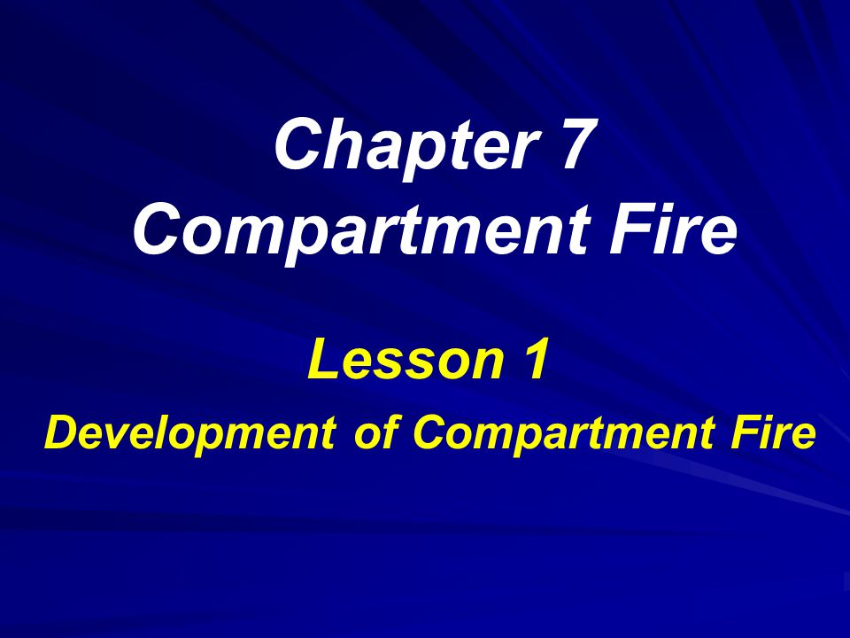 Chapter 7 Compartment Fire Lesson 1 Development of Compartment Fire