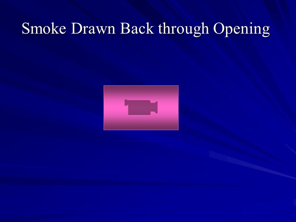 Smoke Drawn Back through Opening