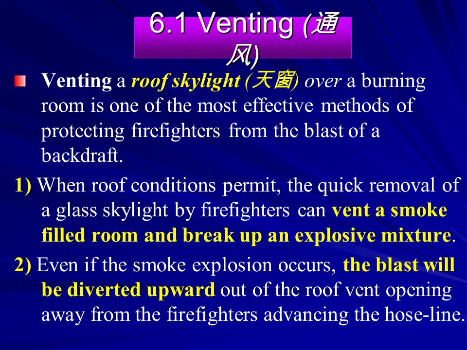 6.1 Venting ( 通 风 ) Venting a roof skylight ( 天窗 ) over a burning room is one of the most effective methods of protecting firefighters from the blast