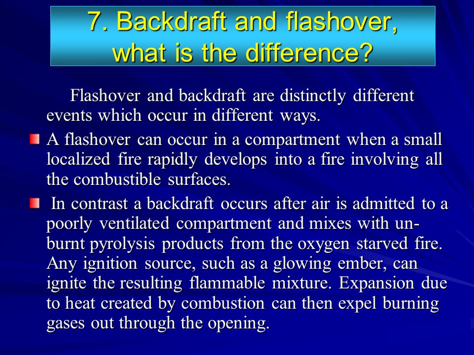 7. Backdraft and flashover, what is the difference? Flashover and backdraft are distinctly different events which occur in different ways. Flashover a