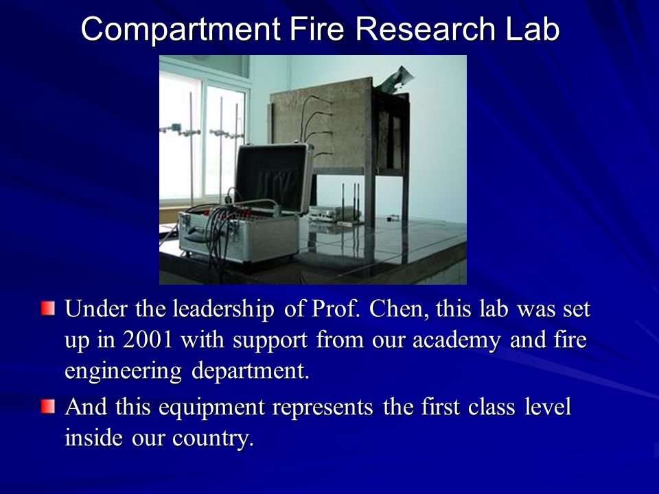 Under the leadership of Prof. Chen, this lab was set up in 2001 with support from our academy and fire engineering department. And this equipment repr