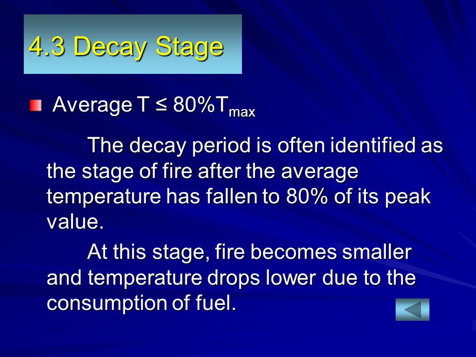 4.3 Decay Stage Average T ≤ 80%T max Average T ≤ 80%T max The decay period is often identified as the stage of fire after the average temperature has