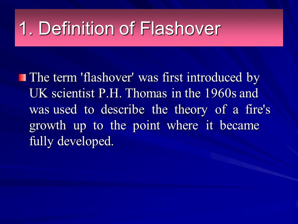 The term 'flashover' was first introduced by UK scientist P.H. Thomas in the 1960s and was used to describe the theory of a fire's growth up to the po