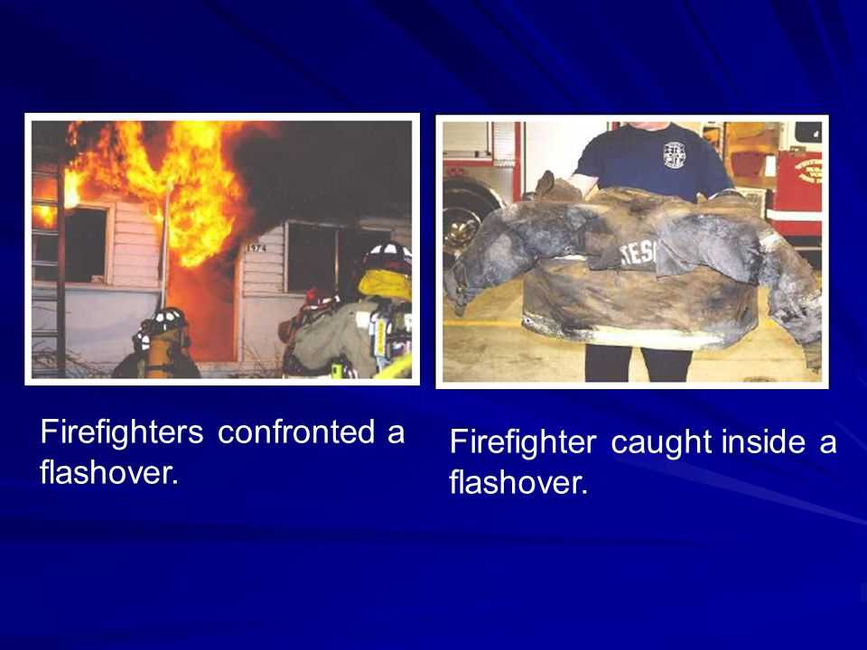Firefighters confronted a flashover. Firefighter caught inside a flashover.