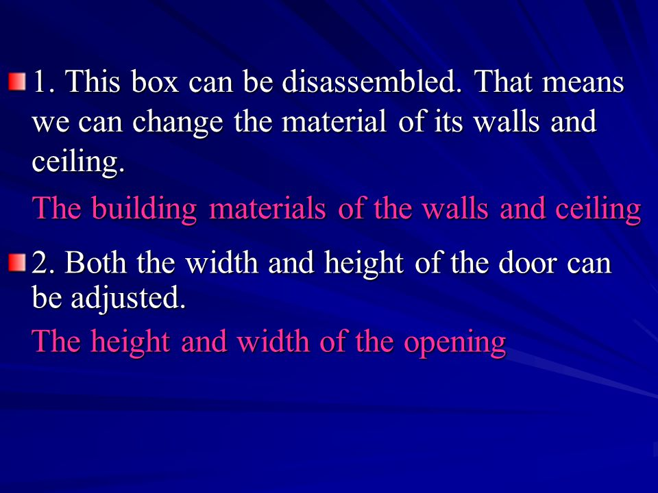 1. This box can be disassembled. That means we can change the material of its walls and ceiling. The building materials of the walls and ceiling The b