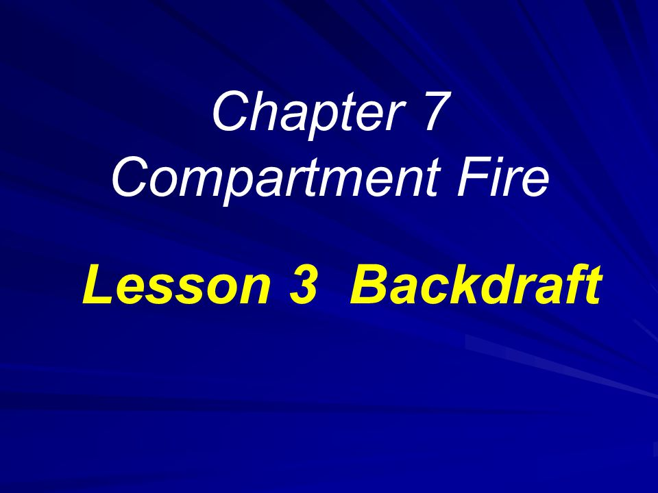 Chapter 7 Compartment Fire Lesson 3 Backdraft