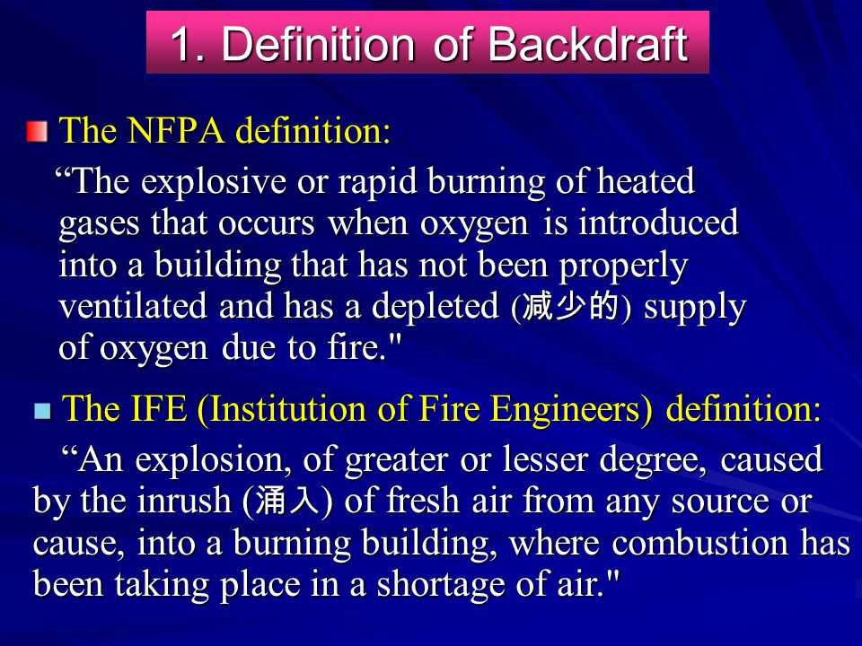 "1. Definition of Backdraft The NFPA definition: ""The explosive or rapid burning of heated gases that occurs when oxygen is introduced into a building"