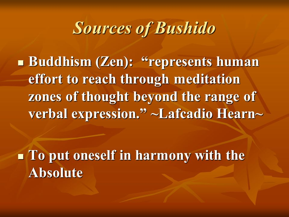 "Sources of Bushido Buddhism (Zen): ""represents human effort to reach through meditation zones of thought beyond the range of verbal expression."" ~Lafc"