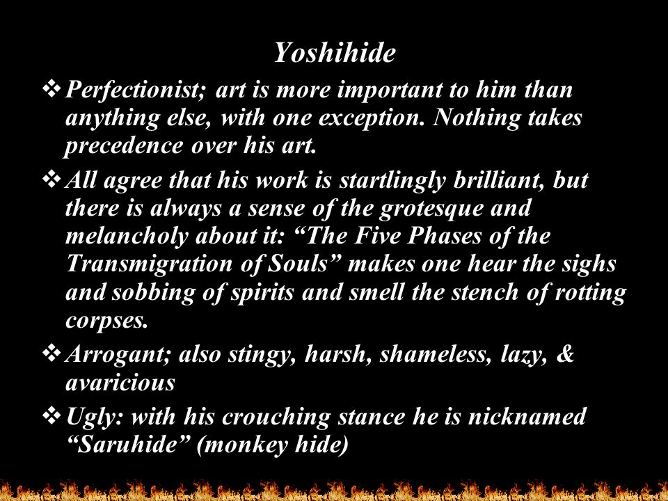 Yoshihide  Perfectionist; art is more important to him than anything else, with one exception. Nothing takes precedence over his art.  All agree tha