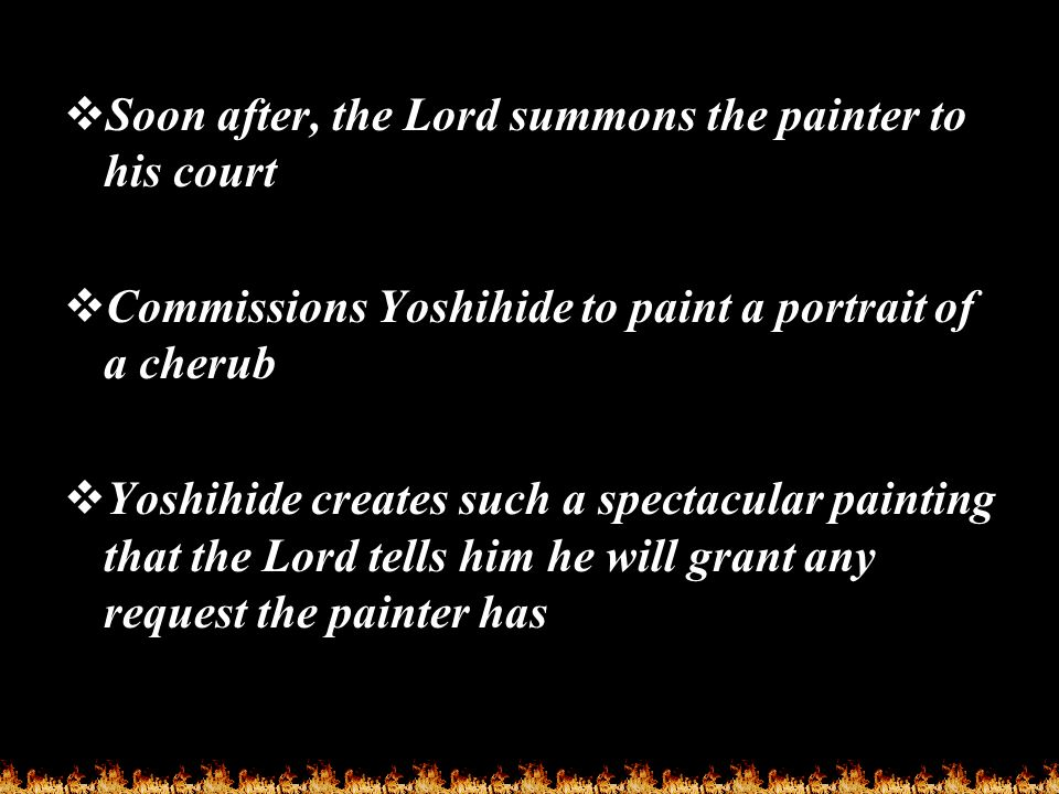  Soon after, the Lord summons the painter to his court  Commissions Yoshihide to paint a portrait of a cherub  Yoshihide creates such a spectacular