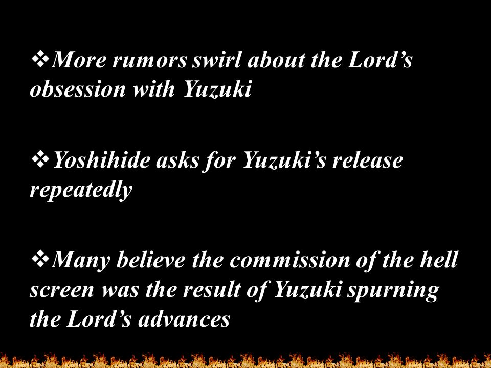  More rumors swirl about the Lord's obsession with Yuzuki  Yoshihide asks for Yuzuki's release repeatedly  Many believe the commission of the hell