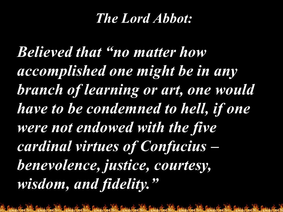 "The Lord Abbot: Believed that ""no matter how accomplished one might be in any branch of learning or art, one would have to be condemned to hell, if on"