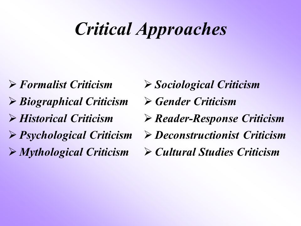 Critical Approaches  Formalist Criticism  Biographical Criticism  Historical Criticism  Psychological Criticism  Mythological Criticism  Sociolo