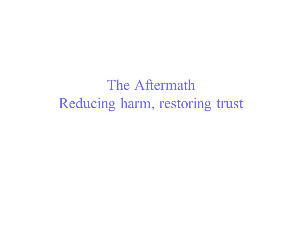 The Aftermath Reducing harm, restoring trust