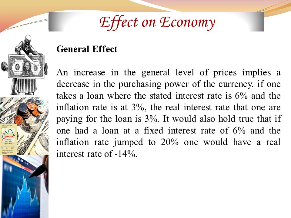 General Effect An increase in the general level of prices implies a decrease in the purchasing power of the currency.