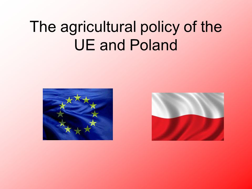 The agricultural policy of the UE and Poland