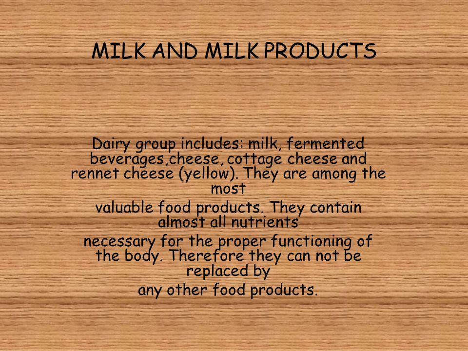 MILK AND MILK PRODUCTS Dairy group includes: milk, fermented beverages,cheese, cottage cheese and rennet cheese (yellow).