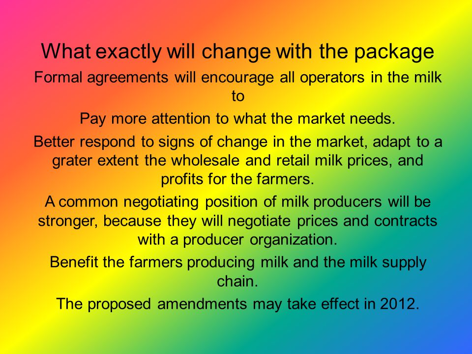 What exactly will change with the package Formal agreements will encourage all operators in the milk to Pay more attention to what the market needs.
