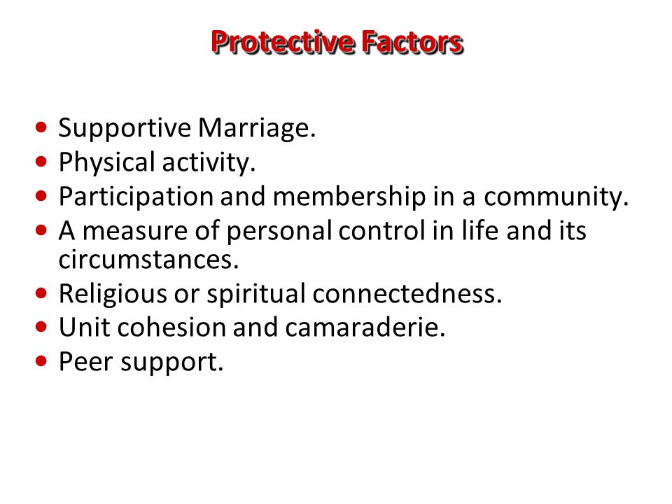 Protective Factors Supportive Marriage. Supportive Marriage. Physical activity. Physical activity. Participation and membership in a community. Partic