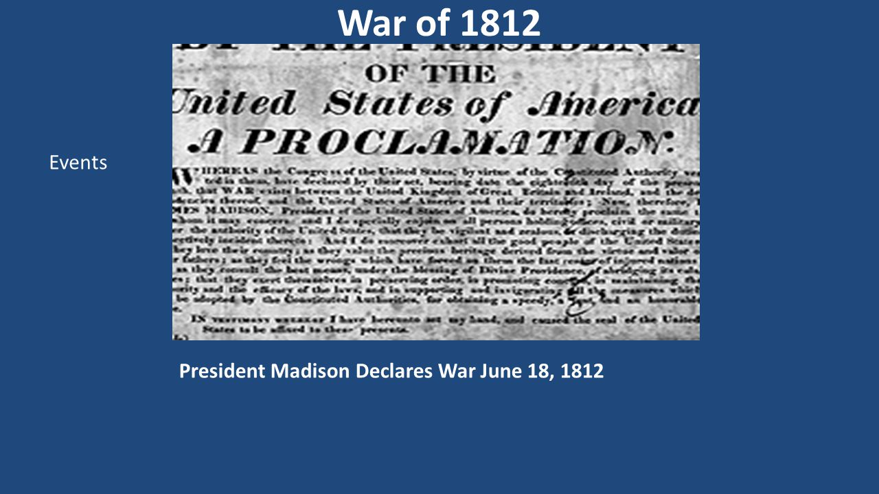 President Madison Declares War June 18, 1812 War of 1812 Events