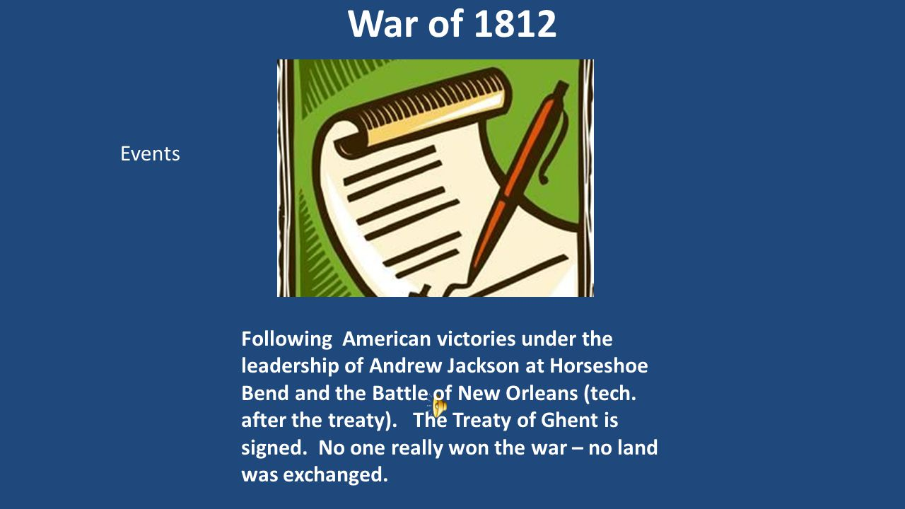 Following American victories under the leadership of Andrew Jackson at Horseshoe Bend and the Battle of New Orleans (tech. after the treaty). The Trea