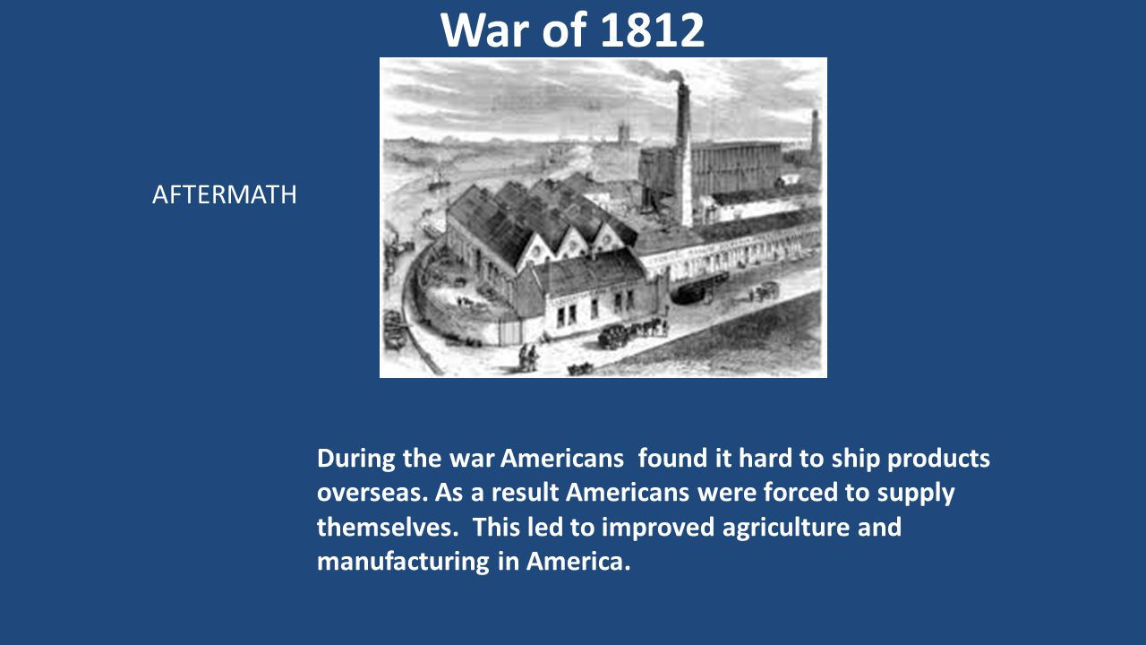 During the war Americans found it hard to ship products overseas. As a result Americans were forced to supply themselves. This led to improved agricul