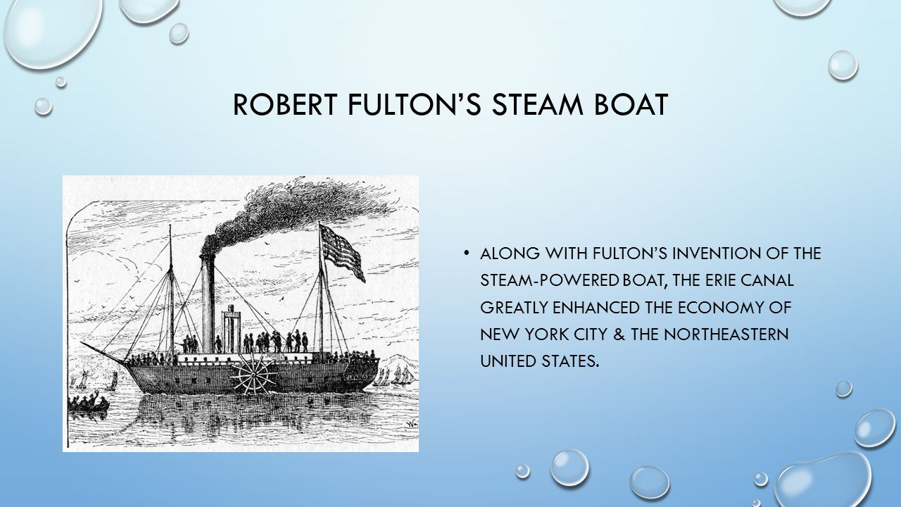 ROBERT FULTON'S STEAM BOAT ALONG WITH FULTON'S INVENTION OF THE STEAM-POWERED BOAT, THE ERIE CANAL GREATLY ENHANCED THE ECONOMY OF NEW YORK CITY & THE