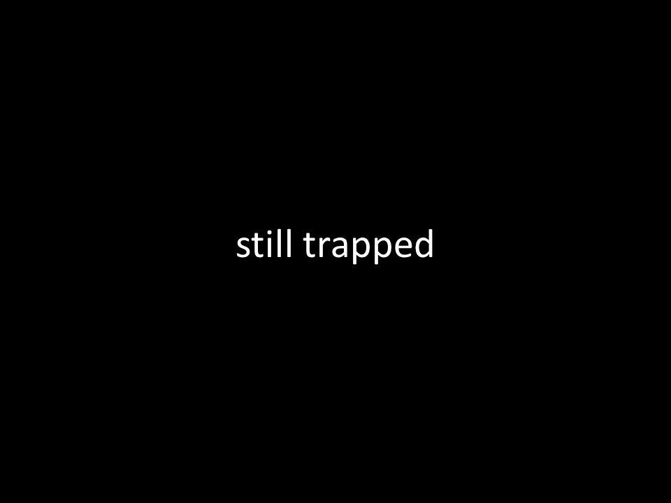 still trapped
