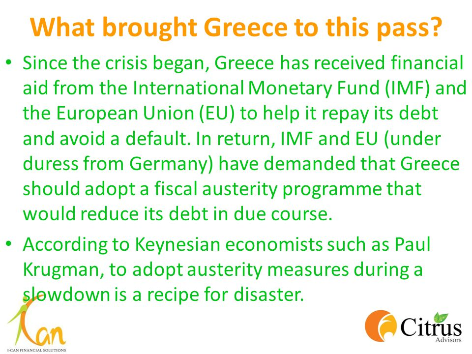 What brought Greece to this pass? Since the crisis began, Greece has received financial aid from the International Monetary Fund (IMF) and the Europea