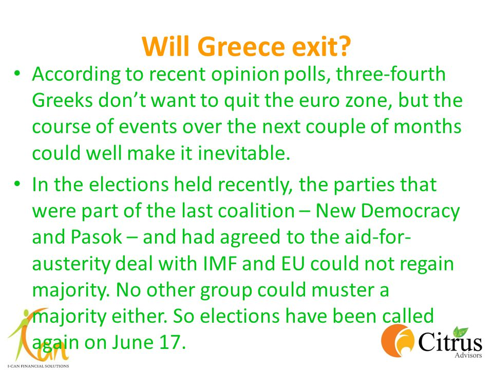 Will Greece exit? According to recent opinion polls, three-fourth Greeks don't want to quit the euro zone, but the course of events over the next coup