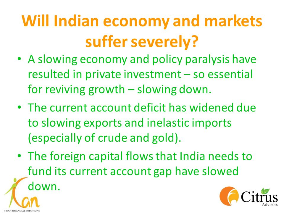 Will Indian economy and markets suffer severely? A slowing economy and policy paralysis have resulted in private investment – so essential for revivin