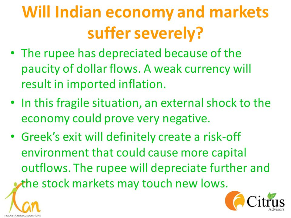 Will Indian economy and markets suffer severely? The rupee has depreciated because of the paucity of dollar flows. A weak currency will result in impo
