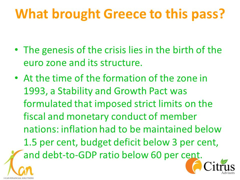 What brought Greece to this pass? The genesis of the crisis lies in the birth of the euro zone and its structure. At the time of the formation of the