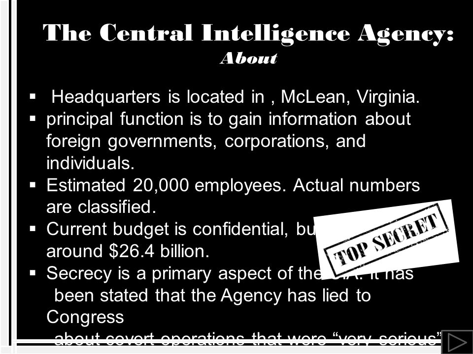 The Central Intelligence Agency: About  Headquarters is located in, McLean, Virginia.