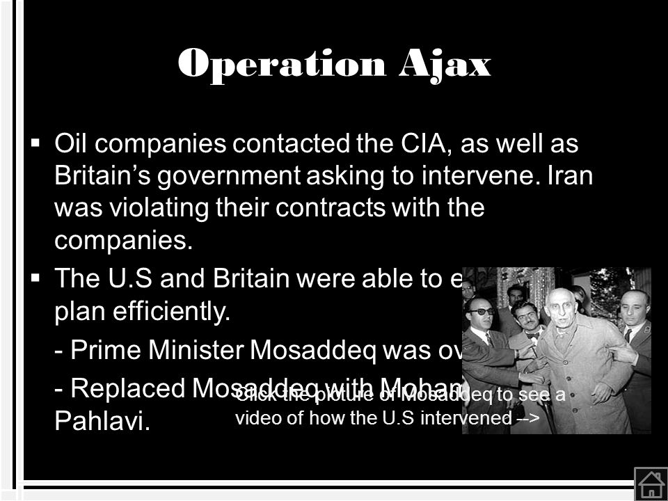 Operation Ajax  Oil companies contacted the CIA, as well as Britain's government asking to intervene.