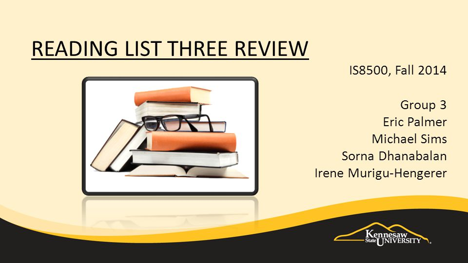 READING LIST THREE REVIEW IS8500, Fall 2014 Group 3 Eric Palmer Michael Sims Sorna Dhanabalan Irene Murigu-Hengerer