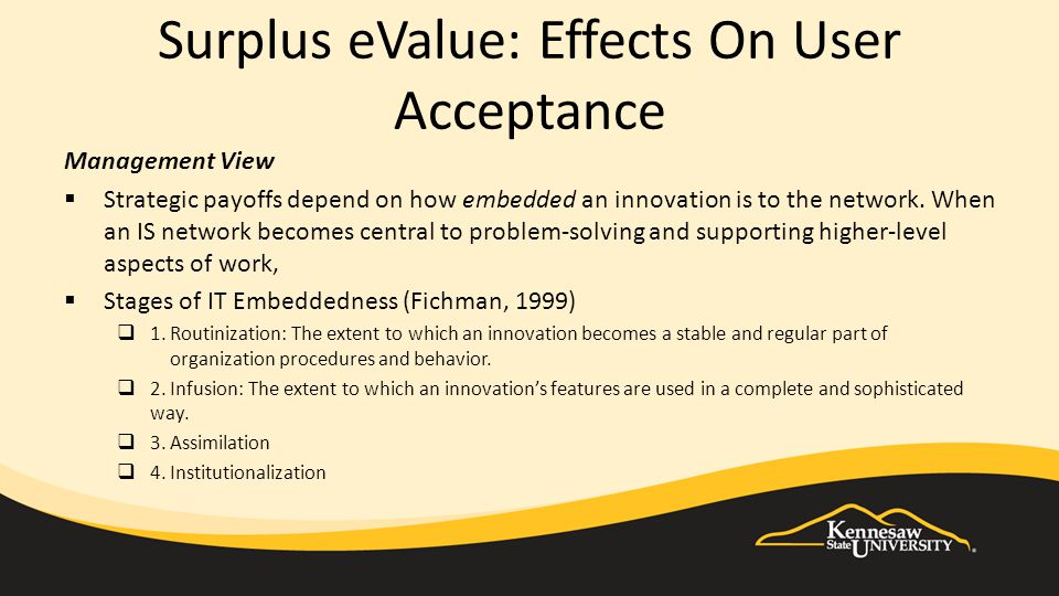Surplus eValue: Effects On User Acceptance Management View  Strategic payoffs depend on how embedded an innovation is to the network.